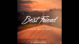 Carlitos Rossy - Best Friend | Reggaeton Top 2016