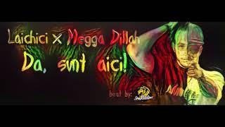 Laichici X Megga Dillah - Da, sunt aici!  (prod.  One Lion)