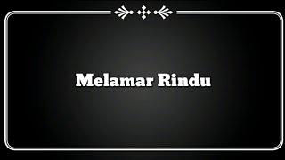 (Lirik Video) Melamar Rindu - Tajul