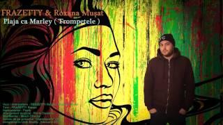 FRAZETTY Rappa & Roxana Muşat - Plaja ca Marley (Trompetele)