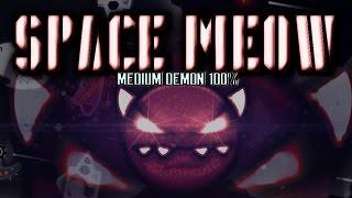"""SPACE MEOW"" 100% (MEDIUM DEMON) - by F3lixsram & More! - Geometry Dash [2.1]"