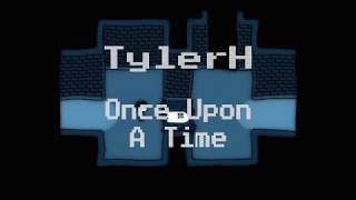 [Electronic] Toby Fox - Once Upon A Time (TylerH Cover)