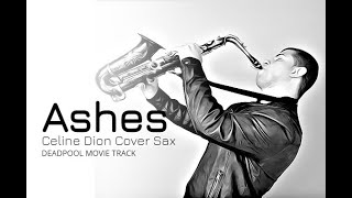 Ashes - Celine Dion (Deadpool 2 Theme) - Sax Cover