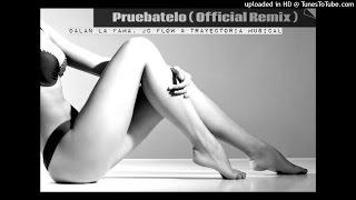 Dalan La Fama Ft JC Flow & Trayectoria Musical - Pruebatelo (Remix)