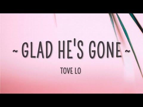 Tove Lo - Glad He's Gone (Lyrics)
