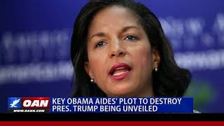 Key Obama Aides' Plot to Destroy Pres. Trump Being Unveiled