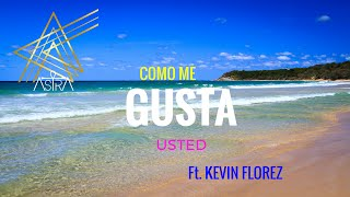 AstrA ft. Kevin Florez- COMO ME GUSTA USTED (Video Lyric Oficial)