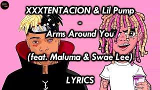 XXXTENTACION & Lil Pump - Arms Around You (feat. Maluma & Swae Lee) Lyrics