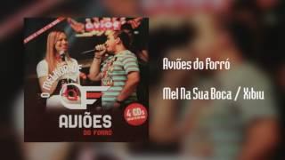 Aviões do Forró - Mel Na Sua Boca / Xibiu [Áudio]