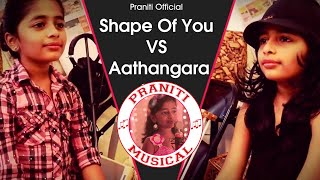 Ed Sheeran - Shape Of You | Aathangara  (Praniti Mashup Cover) | Praniti | Praniti vs Praniti