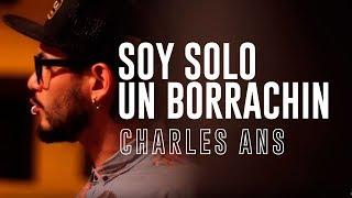 """Charles Ans - Soy solo un borrachin """"Asi lo vieron mis ojos"""""""