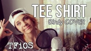 Tee Shirt - Birdy : TFiOS (Cover) by Isabeau