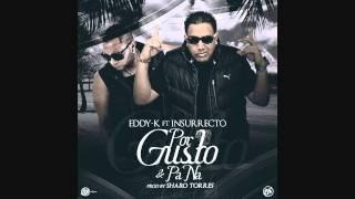 Eddy K ft. Insurrecto- Por gusto y pa na (Prod. by Sharo Torres)