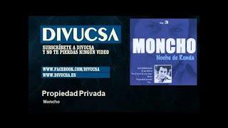 Moncho - Propiedad Privada