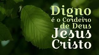 Digno é o Cordeiro de Deus Jesus Cristo