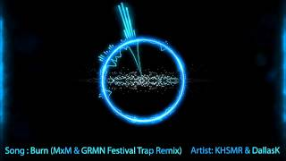 KSHMR & DallasK - Burn (MxM & GRMN Festival Trap Remix)