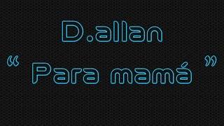 D.allan - Para mamá ( LETRA )