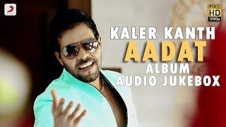 Kaler Kanth - Aadat | Album Jukebox width=