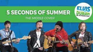 "5 Seconds of Summer - ""The Middle"" Zedd, Maren Morris, Grey Acoustic Cover   Elvis Duran Live"