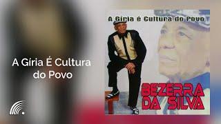 Bezerra da Silva- A Gíria É Cultura do Povo - A Gíria É Cultura do Povo - Oficial