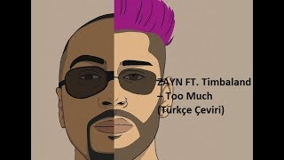 ZAYN - Too Much ft. Timbaland  ( TÜRKÇE ÇEVİRİ )