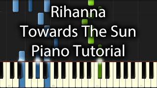 Rihanna - Towards The Sun Tutorial (How To Play On Piano)