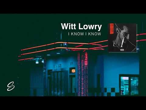 Witt Lowry - I Know I Know