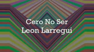 León Larregui - Cero no ser [Letra]