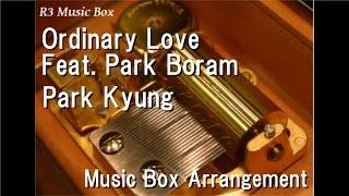 Ordinary Love Feat. Park Boram/Park Kyung [Music Box]