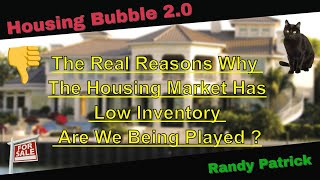 Housing Bubble 2.0 - The Real Reasons Why the Housing Market Has Low Inventory