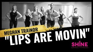 """""""Lips are Movin"""" by Meghan Trainor. SHiNE DANCE FITNESS"""