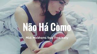 Midi Mickhoms feat. Fred Vany - Não Há Como - Kizomba 2017