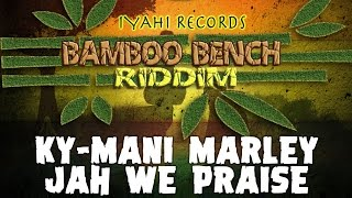 Ky-Mani Marley - Jah We Praise [Bamboo Bench Riddim | Official Audio 2017]