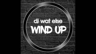 DJ Wat Else - Wind Up