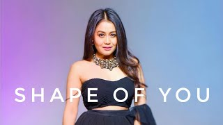 SHAPE OF U  NEHA KAKKAR VERSION