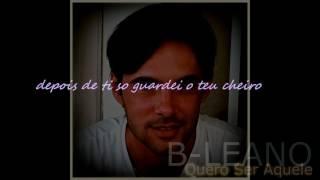 QUERO SER AQUELE - *B-LEANO*⥏VIDEOLYRICS⥑Produções (AlexandroMarquez2017)