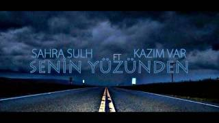 Sahra Sulh Ft. Kazım Var - Senin Yüzünden