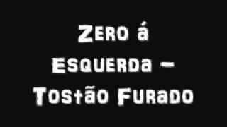 Zero á Esquerda - Tostão Furado