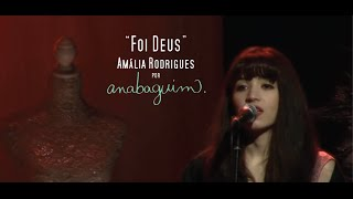 Foi Deus (Amália Rodrigues) - Ana Baguim