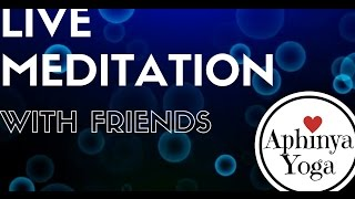 Aphinya Yoga - Live Meditation With Friends