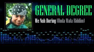 General Degree - We Nuh Boring (Unda Wata Riddim)