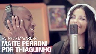 Entrevista Warner - Maite Perroni por Thiaguinho