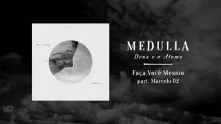 Medulla - Faça Você Mesmo part. Marcelo D2