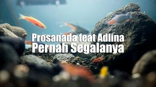 Prosanada feat Adlina - Pernah Segalanya