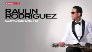 RAULIN RODRIGUEZ 2015 - 2016 ► Como Seras Tu (Official Web Clip) ► BACHATA 2016