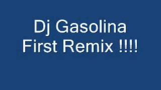 Dj Gasolina First Remix !!!.wmv