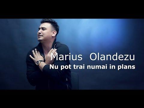 Marius Olandezu - Nu pot trai numai in plans