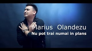 Marius Olandezu - Nu  pot trai numai in plans (oficial video 2017)