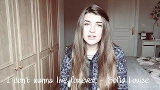I don't wanna live forever - cover | Sofia Louise