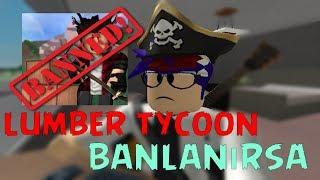ROBLOX LUMBER TYCOONU BANLARSA..